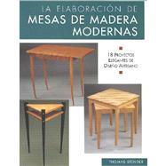 La elaboraci�n de mesas de madera modernas; 18 proyectos elegantes de dise�o artesano by Unknown, 9788497644662