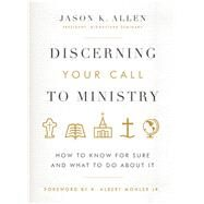 Discerning Your Call to Ministry How to Know For Sure and What to Do About It by Allen, Jason K.; Mohler Jr., R. Albert, 9780802414663