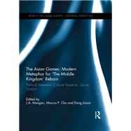 The Asian Games: Modern Metaphor for æThe Middle KingdomÆ Reborn: Political Statement, Cultural Assertion, Social Symbol by Mangan; J.A., 9781138954663