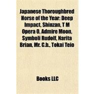 Japanese Thoroughbred Horse of the Year : Deep Impact, Shinzan, T M Opera O, Admire Moon, Symboli Rudolf, Narita Brian, Mr. C. B. , Tokai Teio by , 9781156844663