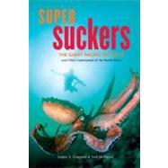Super Suckers : The Giant Pacific Octopus and Other Cephalopods of the Pacific Coast by Cosgrove, James A., 9781550174663