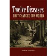 Twelve Diseases That Changed Our World by Irwin W. Sherman, 9781555814663