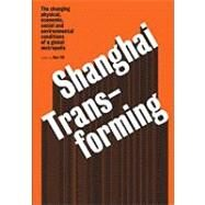 Shanghai Transforming: The Changing Physical, Economic, Social and Environmental Conditions of a Global Metropolis by Gil, Iker, 9788496954663