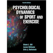 Psychological Dynamics of Sport and Exercise by Gill, Diane L., Ph.D.; Williams, Lavon, Ph.D.; Reifsteck, Erin J., Ph.D., 9781450484664
