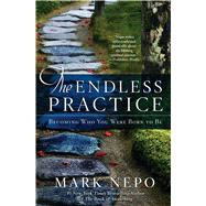 The Endless Practice Becoming Who You Were Born to Be by Nepo, Mark, 9781476774664