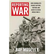 Reporting War by Moseley, Ray, 9780300224665