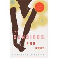 Tiny Sunbirds, Far Away by Watson, Christie, 9781590514665