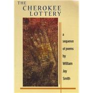 The Cherokee Lottery: A Sequence of Poems by Smith, William Jay, 9781880684665