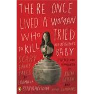 There Once Lived a Woman Who Tried to Kill Her Neighbor's Baby Scary Fairy Tales by Petrushevskaya, Ludmilla; Gessen, Keith; Gessen, Keith; Summers, Anna; Summers, Anna, 9780143114666
