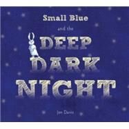 Small Blue and the Deep Dark Night by Davis, Jon, 9780544164666