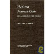 The Great Paleozoic Crisis: Life and Death in the Permian by Erwin, Douglas H., 9780231074667