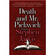 Death and Mr. Pickwick A Novel by Jarvis, Stephen, 9781250094667