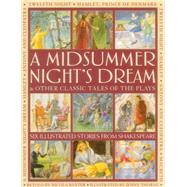 A Midsummer's Night Dream & Other Classic Tales of the Plays Six illustrated stories from Shakespeare by Baxter, Nicola; Thorne, Jenny, 9781861474667