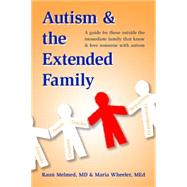 Autism and the Extended Family: A Guide for Those Outside the Immediate Family Who Know and Love Someone With Autism by Melmed, Raun, M.D.; Wheeler, Maria, 9781935274667