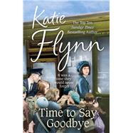 Time to Say Goodbye by Flynn, Katie, 9780099574668