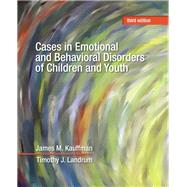 Cases in Emotional and Behavioral Disorders of Children and Youth by Kauffman, James M.; Landrum, Timothy J., 9780132684668