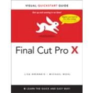 Final Cut Pro X Visual QuickStart Guide by Brenneis, Lisa; Wohl, Michael, 9780321774668