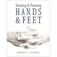 Drawing and Painting Hands and Feet by Robert E. Fairley, 9780823014668