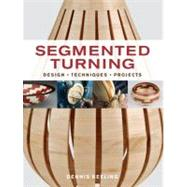 Segmented Turning: Design, Techniques, Projects by Keeling, Dennis, 9781600854668