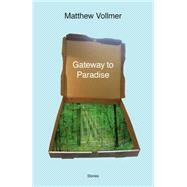 Gateway to Paradise: Stories by Vollmer, Matthew, 9780892554669
