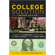 The College Solution A Guide for Everyone Looking for the Right School at the Right Price by O'Shaughnessy, Lynn, 9780132944670