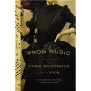 Frog Music by Donoghue, Emma, 9780316324670