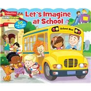 Fisher-Price Little People Let's Imagine at School! by Fisher-Price Little People, ,, 9780794434670