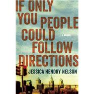 If Only You People Could Follow Directions A Memoir by Nelson, Jessica Hendry, 9781619024670