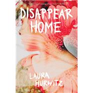 Disappear Home by Hurwitz, Laura, 9780807524671