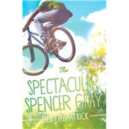 The Spectacular Spencer Gray by Fitzpatrick, Deb, 9781925164671
