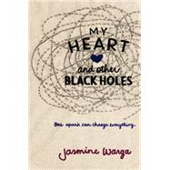 My Heart and Other Black Holes by Warga, Jasmine, 9780062324672