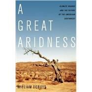 A Great Aridness Climate Change and the Future of the American Southwest by deBuys, William, 9780199974672