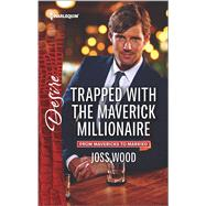 Trapped with the Maverick Millionaire by Wood, Joss, 9780373734672