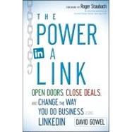 The Power in a Link Open Doors, Close Deals, and Change the Way You Do Business Using LinkedIn