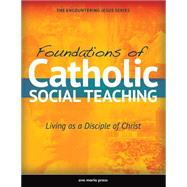 Foundations of Catholic Social Teaching by Ave Maria Press Inc., 9781594714672