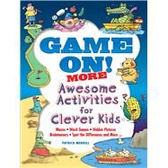 Game On! MORE Awesome Activities for Clever Kids by Merrell, Patrick, 9780486824673