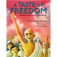 A Taste of Freedom Gandhi and the Great Salt March by Kimmel, Elizabeth Cody; Ferri, Giuliano, 9780802794673