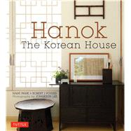 Hanok: The Korean House by Park, Nani; Fouser, Robert J.; Lee, Jongkeun, 9780804844673