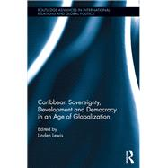 Caribbean Sovereignty, Development and Democracy in an Age of Globalization by Lewis; Linden, 9781138914674