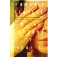 In the Company of Angels A Novel by Kennedy, Thomas E., 9781608194674