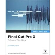 Apple Pro Training Series : Final Cut Pro X by Weynand, Diana, 9780321774675