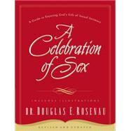 A Celebration Of Sex by Rosenau, Douglas E., Dr., 9780785264675