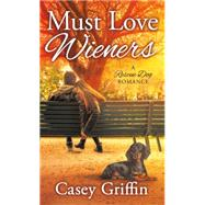 Must Love Wieners by Griffin, Casey, 9781250084675
