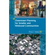 Downtown Planning for Smaller and Midsized Communities by Walker; Philip, 9781932364675