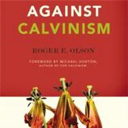 Against Calvinism by Olson, Roger E.; Horton, Michael, 9780310324676