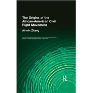 The Origins of the African-American Civil Rights Movement 1865-1956 by Zhang,Aimin, 9781138994676