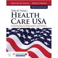Sultz & Young's Health Care USA by Young, Kristina M.; Kroth, Philip J., 9781284114676
