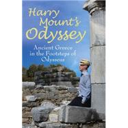 Harry Mount's Odyssey Ancient Greece in the Footsteps of Odysseus by Mount, Harry, 9781472904676