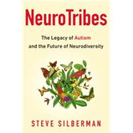 NeuroTribes The Legacy of Autism and the Future of Neurodiversity by Silberman, Steve, 9781583334676