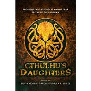 Cthulhu's Daughters by Files, Gemma; Slatter, Angela; Tanzer, Molly; Stiles, Paula R.; Moreno-Garcia, Silvia, 9781607014676